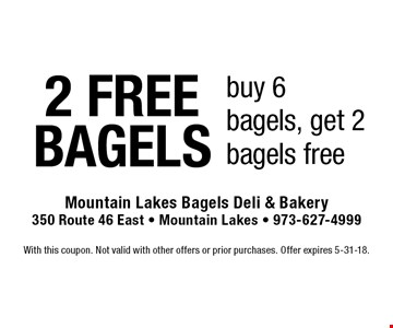 2 FREE BAGELS. Buy 6 bagels, get 2 bagels free. With this coupon. Not valid with other offers or prior purchases. Offer expires 5-31-18.