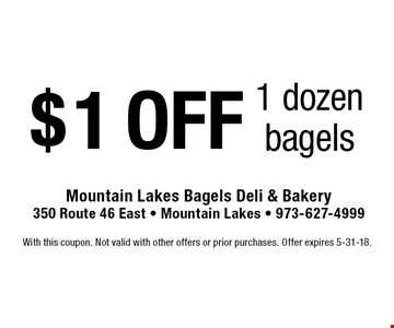 $1 OFF 1 dozen bagels. With this coupon. Not valid with other offers or prior purchases. Offer expires 5-31-18.