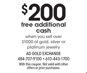 $200 free additional cash when you sell over $1000 of gold, silver or platinum jewelry. With this coupon. Not valid with other offers or prior purchases.