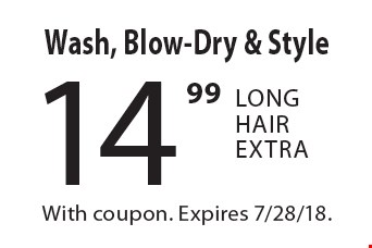 14.99 Wash, Blow-Dry & Style. Long Hair Extra. With coupon. Expires 7/28/18.