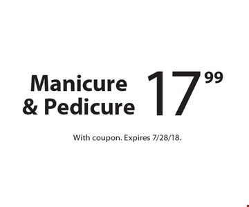 17.99 Manicure & Pedicure. With coupon. Expires 7/28/18.