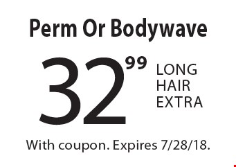 32.99 Perm Or Bodywave, Long Hair Extra. With coupon. Expires 7/28/18.