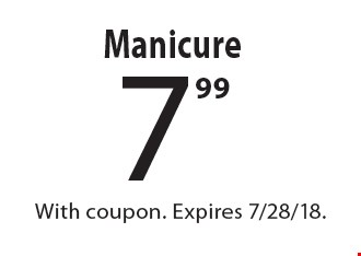 7.99 Manicure. With coupon. Expires 7/28/18.