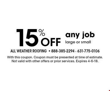 15% Off any job large or small. With this coupon. Coupon must be presented at time of estimate. Not valid with other offers or prior services. Expires 4-6-18.