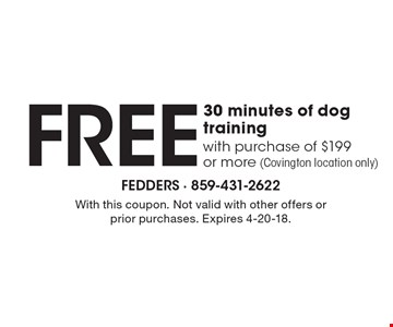 FREE 30 minutes of dog training with purchase of $199 or more (Covington location only). With this coupon. Not valid with other offers or prior purchases. Expires 4-20-18.