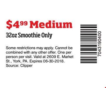 $4.99 32oz smoothie only