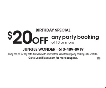 Birthday Special - $20 off any party booking of 10 or more. Party can be for any date. Not valid with other offers. Valid for any party booking until 5/31/18. Go to LocalFlavor.com for more coupons. 319
