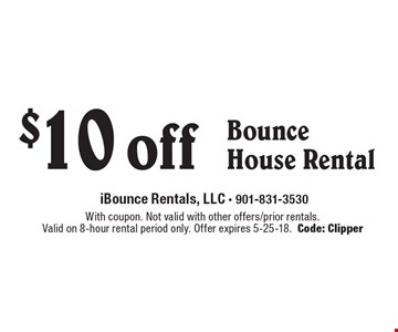 $10 off Bounce House Rental. With coupon. Not valid with other offers/prior rentals. Valid on 8-hour rental period only. Offer expires 5-25-18. Code: Clipper