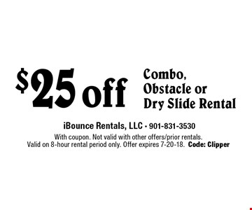 $25 off Combo,Obstacle or Dry Slide Rental. With coupon. Not valid with other offers/prior rentals.Valid on 8-hour rental period only. Offer expires 7-20-18.Code: Clipper