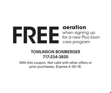 Free aerationwhen signing upfor a new Plus lawncare program. With this coupon. Not valid with other offers or prior purchases. Expires 4-30-18.