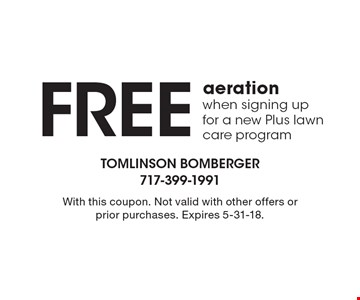 Free aeration when signing up for a new Plus lawn care program. With this coupon. Not valid with other offers or prior purchases. Expires 5-31-18.