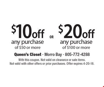 $20 off any purchase of $100 or more. $10 off any purchase of $50 or more. With this coupon. Not valid on clearance or sale items. Not valid with other offers or prior purchases. Offer expires 4-20-18.