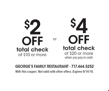 $2 off total check of $10 or more OR $4 off total check of $20 or more when you pay in cash. With this coupon. Not valid with other offers. Expires 9/14/18.