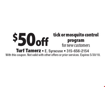 $50 off tick or mosquito control programfor new customers. With this coupon. Not valid with other offers or prior services. Expires 5/30/18.