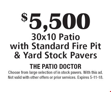 $5,500 30x10 Patio with Standard Fire Pit & Yard Stock Pavers. Choose from large selection of in stock pavers. With this ad. Not valid with other offers or prior services. Expires 5-11-18.