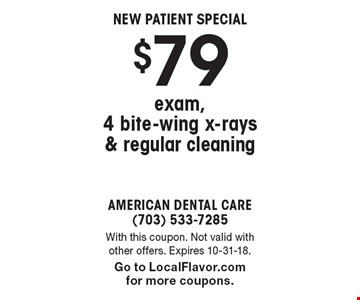 New Patient Special $79 exam, 4 bite-wing x-rays & regular cleaning. With this coupon. Not valid with other offers. Expires 10-31-18. Go to LocalFlavor.com for more coupons.