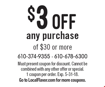 $3 off any purchase of $30 or more. Must present coupon for discount. Cannot be combined with any other offer or special. 1 coupon per order. Exp. 5-31-18. Go to LocalFlavor.com for more coupons.