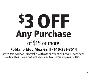 $3 OFF Any Purchase of $15 or more. With this coupon. Not valid with other offers or Local Flavor deal certificates. Does not include sales tax. Offer expires 5/31/18.
