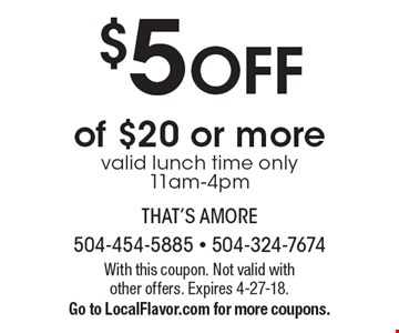 $5 off of $20 or more. Valid lunch time only. 11am-4pm. With this coupon. Not valid with other offers. Expires 4-27-18. Go to LocalFlavor.com for more coupons.