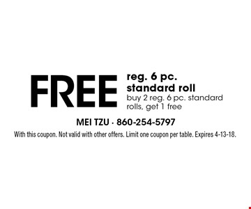 FREE reg. 6 pc. standard roll buy 2 reg. 6 pc. standard rolls, get 1 free. With this coupon. Not valid with other offers. Limit one coupon per table. Expires 4-13-18.