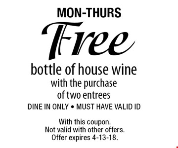 MON-THURS: Free bottle of house wine with the purchase of two entrees. Dine in only. Must have valid ID. With this coupon. Not valid with other offers. Offer expires 4-13-18.