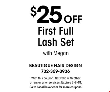 $25 Off First Full Lash Set with Megan. With this coupon. Not valid with other offers or prior services. Expires 6-8-18. Go to LocalFlavor.com for more coupons.