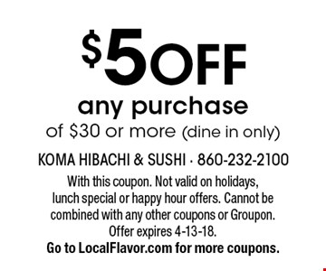$5 OFF any purchase of $30 or more (dine in only). With this coupon. Not valid on holidays, lunch special or happy hour offers. Cannot be combined with any other coupons or Groupon.Offer expires 4-13-18.Go to LocalFlavor.com for more coupons.