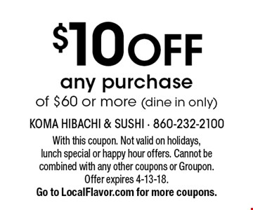 $10 OFF any purchase of $60 or more (dine in only). With this coupon. Not valid on holidays, lunch special or happy hour offers. Cannot be combined with any other coupons or Groupon.Offer expires 4-13-18.Go to LocalFlavor.com for more coupons.