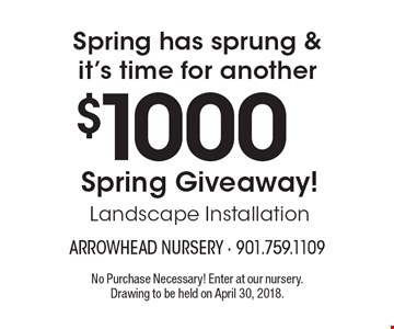 Spring has sprung & it's time for another $1000 Spring Giveaway! Landscape Installation. No Purchase Necessary! Enter at our nursery.