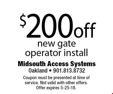 $200 off new gate operator install. Coupon must be presented at time of service. Not valid with other offers. Offer expires 5-25-18.