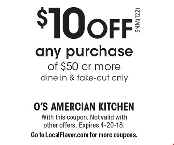 $10 OFF any purchase of $50 or more, dine in & take-out only. With this coupon. Not valid with other offers. Expires 4-20-18. Go to LocalFlavor.com for more coupons.
