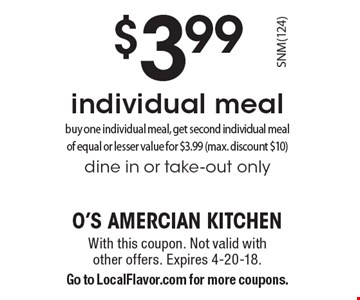 $3.99 individual meal, buy one individual meal, get second individual meal of equal or lesser value for $3.99 (max. discount $10) dine in or take-out only. With this coupon. Not valid with other offers. Expires 4-20-18. Go to LocalFlavor.com for more coupons.