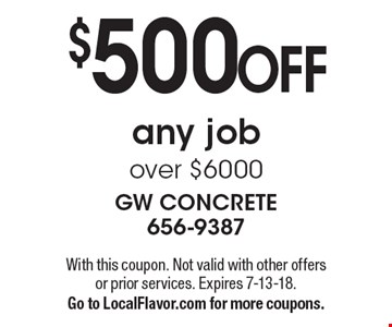 $500 OFF any job over $6000. With this coupon. Not valid with other offers or prior services. Expires 7-13-18. Go to LocalFlavor.com for more coupons.