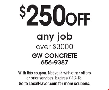 $250 OFF any job over $3000. With this coupon. Not valid with other offers or prior services. Expires 7-13-18. Go to LocalFlavor.com for more coupons.
