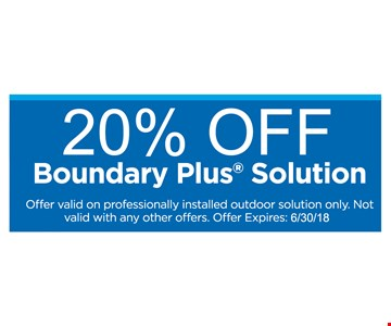 20% off Boundary Plus Solution.  Offer valid on professionally installed outdoor solution only. Not valid with any other offers.