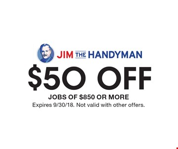 $50 off JOBS OF $850 OR MORE. Expires 9/30/18. Not valid with other offers.