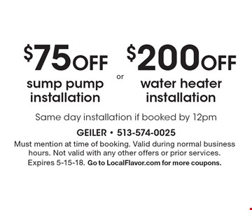 $200 Off water heater installation. $75 Off sump pump installation. Same day installation if booked by 12pm. Must mention at time of booking. Valid during normal business hours. Not valid with any other offers or prior services. Expires 5-15-18. Go to LocalFlavor.com for more coupons.