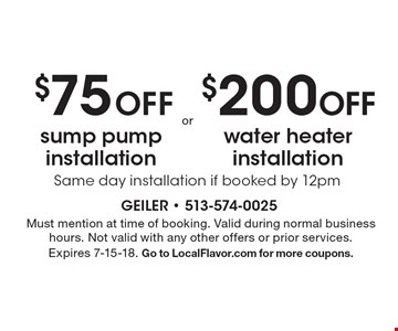 $200 Off water heater installation OR $75 Off sump pump installation. Same day installation if booked by 12pm. Must mention at time of booking. Valid during normal business hours. Not valid with any other offers or prior services. Expires 7-15-18. Go to LocalFlavor.com for more coupons.