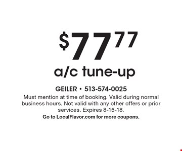 $77.77 a/c tune-up. Must mention at time of booking. Valid during normal business hours. Not valid with any other offers or prior services. Expires 8-15-18. Go to LocalFlavor.com for more coupons.