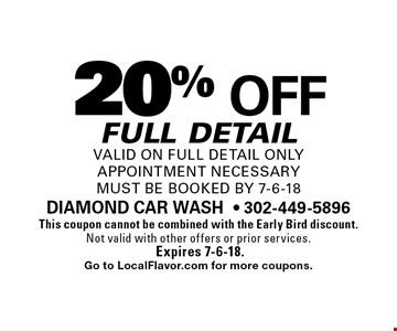 20% off full detail. Valid on full detail only appointment necessary. Must be booked by 7-6-18. This coupon cannot be combined with the Early Bird discount. Not valid with other offers or prior services. Expires 7-6-18. Go to LocalFlavor.com for more coupons.