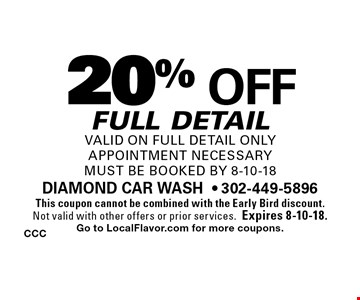 20% off full detail valid on full detail only appointment necessary Must be booked by 8-10-18. This coupon cannot be combined with the Early Bird discount. Not valid with other offers or prior services.Expires 8-10-18. Go to LocalFlavor.com for more coupons.