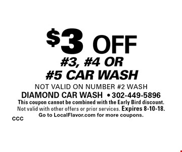 $3 off #3, #4 or #5 car wash not valid on number #2 wash. This coupon cannot be combined with the Early Bird discount. Not valid with other offers or prior services. Expires 8-10-18. Go to LocalFlavor.com for more coupons.