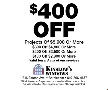 $400 off Projects Of $5,900 Or More. $300 Off $4,800 Or More. $200 Off $3,500 Or More. $100 Off $2,800 Or More. Valid toward any of our services. With this coupon. Coupon must be presented at time order is placed.Not valid with other offers or prior services. Offer expires 6-29-18.