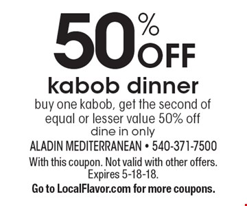 50% Off kabob dinner. Buy one kabob, get the second of equal or lesser value 50% off. Dine in only. With this coupon. Not valid with other offers. Expires 5-18-18. Go to LocalFlavor.com for more coupons.
