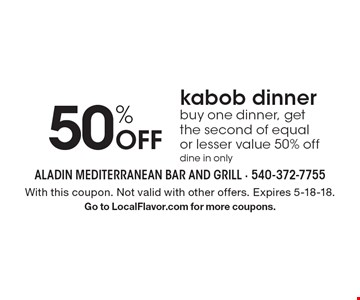 50% Off kabob dinner. Buy one dinner, get the second of equal or lesser value 50% off. Dine in only. With this coupon. Not valid with other offers. Expires 5-18-18. Go to LocalFlavor.com for more coupons.