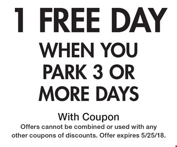 1 FREE DAY when you park 3 or more days. With Coupon. Offers cannot be combined or used with any other coupons of discounts. Offer expires 5/25/18.