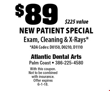 New Patient Special $89 Exam, Cleaning & X-Rays* $225 value* ADA Codes: D0150, D0210, D1110. With this coupon. Not to be combined with insurance. Offer expires 6-1-18.