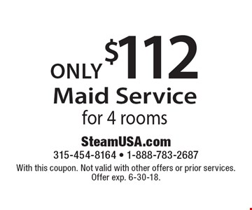only $112 Maid Service for 4 rooms. With this coupon. Not valid with other offers or prior services. Offer exp. 6-30-18.