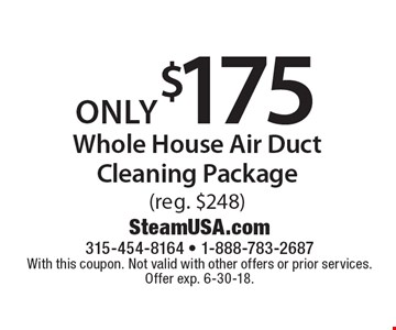 only $175 Whole House Air Duct Cleaning Package (reg. $248). With this coupon. Not valid with other offers or prior services. Offer exp. 6-30-18.