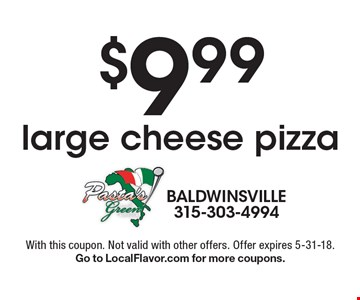 $9.99 large cheese pizza. With this coupon. Not valid with other offers. Offer expires 5-31-18. Go to LocalFlavor.com for more coupons.